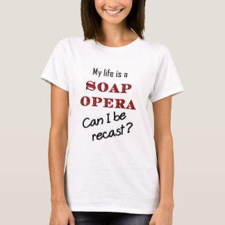 My LIfe is a Soap Opera #1 T-Shirt