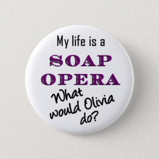 My Life is a Soap Opera Olivia Button 2 1/4 inch