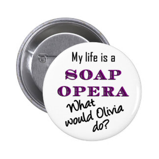 My Life is a Soap Opera Olivia Button 2 1 4 inch