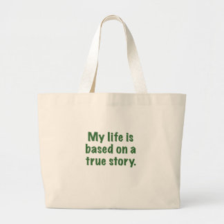 My Life is Based on a True Story Tote Bags
