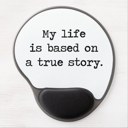 My Life Is Based on a True Story Gel Mousepad