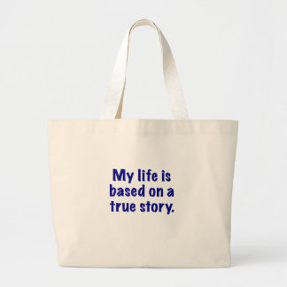 My Life is Based on a True Story Large Tote Bag