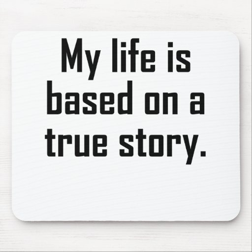 My Life Is Based On A True Story Mousepads