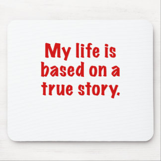 My Life is Based on a True Story Mouse Pads