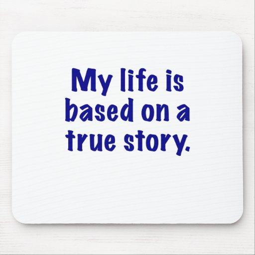 My Life is Based on a True Story Mouse Pad
