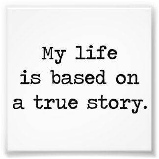 My Life Is Based on a True Story Photo Print