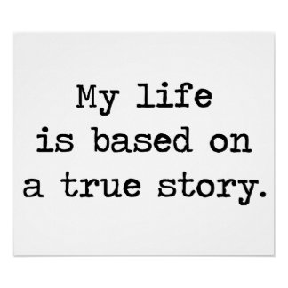 My Life Is Based on a True Story Print