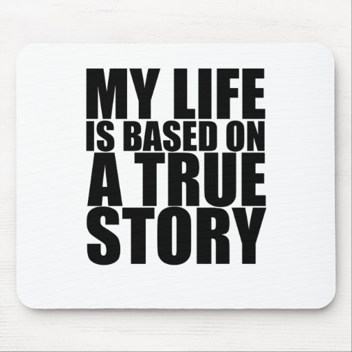 My life is based on a true story tshirt S.png Mousepads
