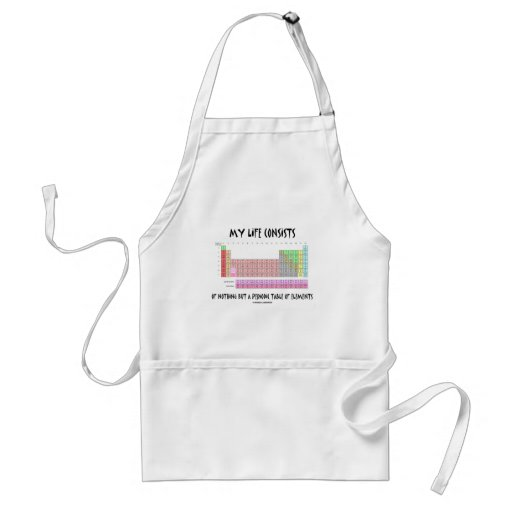 My Life Nothing But Periodic Table Of Elements Aprons