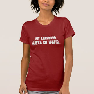 My Lifeguard walks on water... T-Shirt