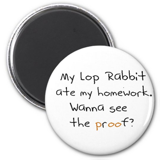 My lop rabbit ate my homework. Wanna see proof? 6 Cm Round Magnet