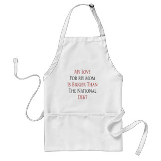 My Love For My Mom Is Bigger Than The National Deb Adult Apron