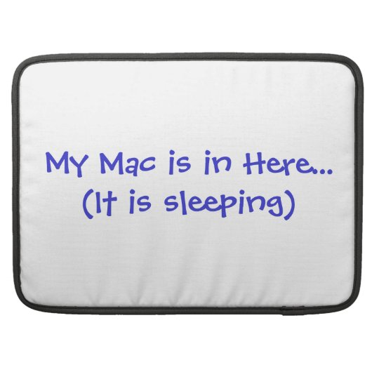 My Mac Is In Here 15 Inch Case Sleeve For MacBook Pro