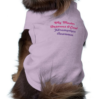 My MasterDeserves A Cure!, Fibromyalgia-Pet Shirt