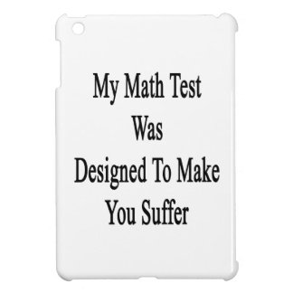 My Math Test Was Designed To Make You Suffer iPad Mini Case