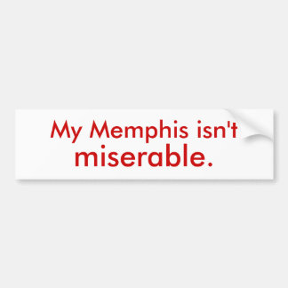 My Memphis isn t miserable Bumper Stickers