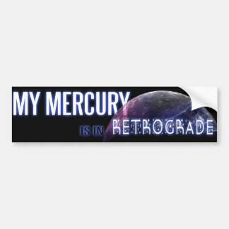My Mercury is in Retrograde Bumper Sticker