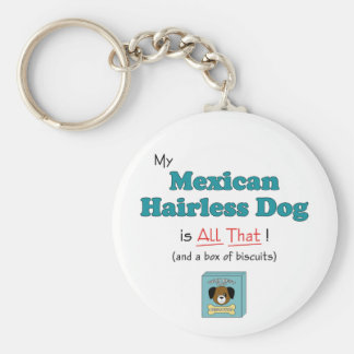 My Mexican Hairless Dog is All That! Basic Round Button Key Ring