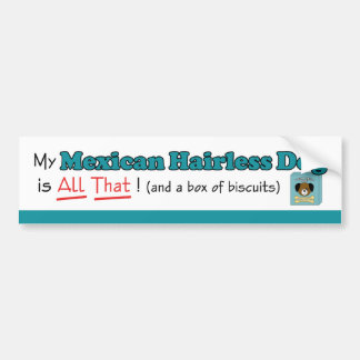 My Mexican Hairless Dog is All That! Car Bumper Sticker