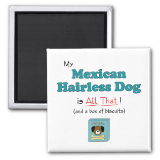 My Mexican Hairless Dog is All That! Square Magnet