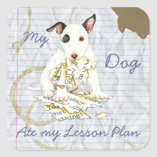 My Miniature Bull Terrier Ate my Lesson Plan Square Sticker