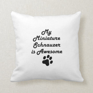 My Miniature Schnauzer Is Awesome Cushion