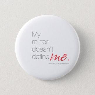 My Mirror Doesn't Define Me 6 Cm Round Badge