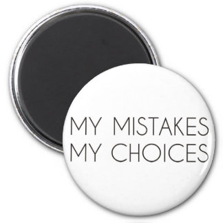 My mistakes My choices magnet