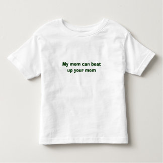 My mom can beat up your mom t-shirts
