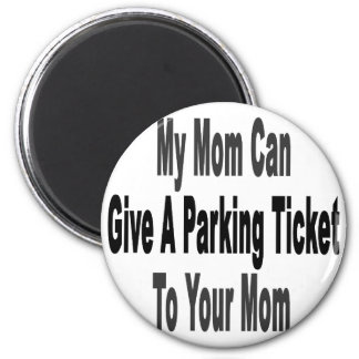 My Mom Can Give A Parking Ticket To Your Mom 6 Cm Round Magnet