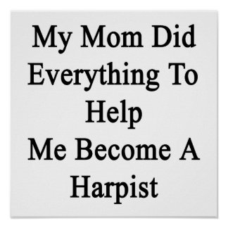 My Mom Did Everything To Help Me Become A Harpist. Print