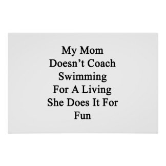 My Mom Doesn t Coach Swimming For A Living She Doe Print