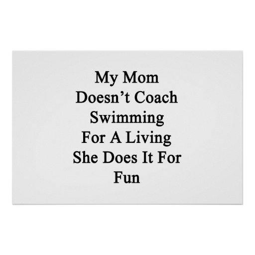 My Mom Doesn't Coach Swimming For A Living She Doe Print