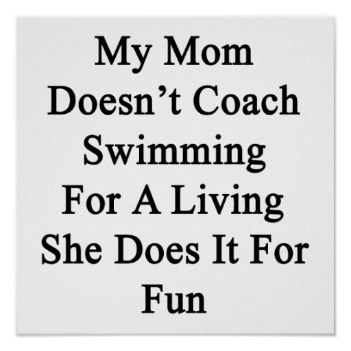 My Mom Doesn't Coach Swimming For A Living She Doe Posters