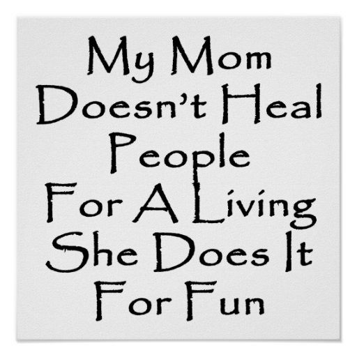 My Mom Doesn't Heal People For A Living She Does I Posters