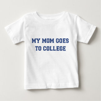 my mom goes to college baby T-Shirt