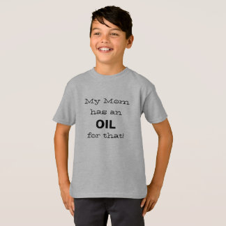 My Mom has an Oil for that! T-Shirt