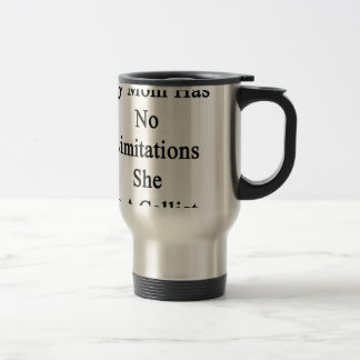 My Mom Has No Limitations She Is A Cellist Stainless Steel Travel Mug