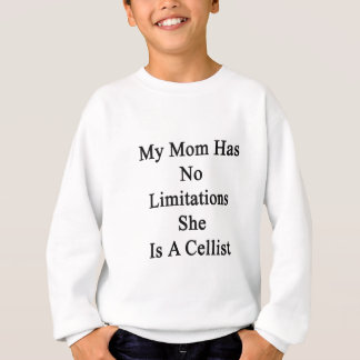 My Mom Has No Limitations She Is A Cellist Sweatshirt