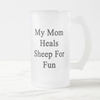 My Mom Heals Sheep For Fun Frosted Beer Mug