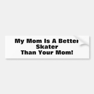 My Mom Is A Better Skater Than Your Mom Bumper Sticker