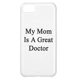 My Mom Is A Great Doctor iPhone 5C Covers