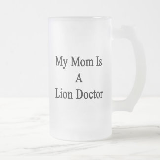 My Mom Is A Lion Doctor Frosted Beer Mug