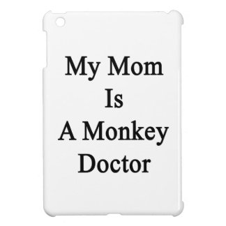 My Mom Is A Monkey Doctor iPad Mini Cases