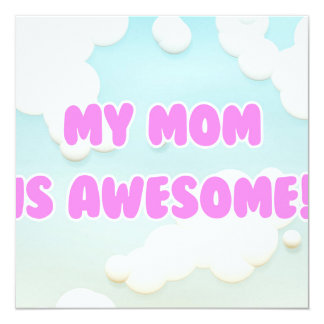 My Mom is Awesome in Blue and White Clouds 5.25x5.25 Square Paper Invitation Card