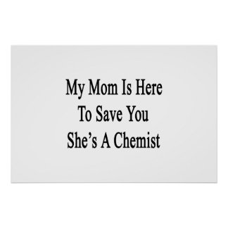 My Mom Is Here To Save You She's A Chemist Poster