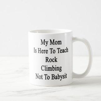 My Mom Is Here To Teach Rock Climbing Not To Babys Basic White Mug