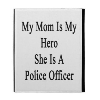 My Mom Is My Hero She Is A Police Officer iPad Folio Case
