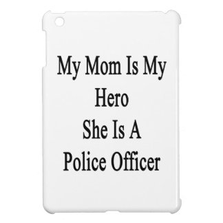 My Mom Is My Hero She Is A Police Officer iPad Mini Cover