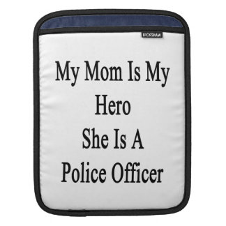 My Mom Is My Hero She Is A Police Officer Sleeve For iPads